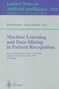 Machine learning and data mining in pattern recognition : first international workshop, MLDM'99, Leipzig, Germany, September 16-18, 1999 : proceedings