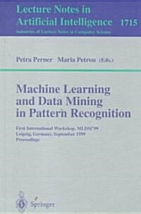 Machine Learning and Data Mining in Pattern Recognition: First International Workshop, Mldm99, Leipzig, Germany, September 16-18, 1999, Proceedings (Paperback, 1999)