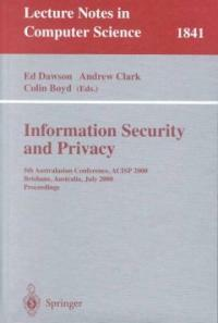 Information security and privacy : 5th Australasian conference, ACISP 2000, Brisbane, Australia, July 10-12, 2000 : proceedings