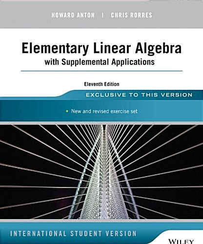 Elementary Linear Algebra With Supplemental Applications (Paperback, 11 I.S.ed)