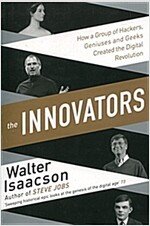 Innovators : How a Group of Inventors, Hackers, Geniuses and Geeks Created the Digital Revolution (Paperback)