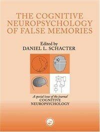 The cognitive neuropsychology of false memories