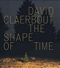 David Claerbout: The Shape of Time (Paperback)