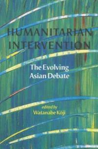 Humanitarian intervention : the evolving Asian debate