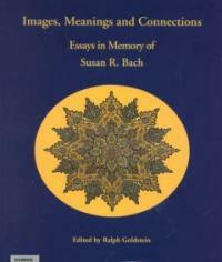 Images, meanings, and connections : essays in memory of Susan R. Bach