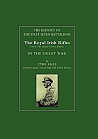 History of the First Seven Battalions : The Royal Irish Rifles (now the Royal Ulster Rifles) in the Great War (Paperback, New ed of 1925 ed)