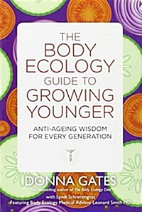 The Body Ecology Guide to Growing Younger : Anti-ageing Wisdom for Every Generation (Paperback)