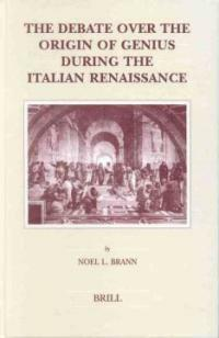 The debate over the origin of genius during the Italian Renaissance : the theories of supernatural frenzy and natural melancholy in accord and in conflict on the treshold of the scientific