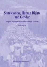 Statelessness, human rights and gender : irregular migrant workers from Burma in Thailand