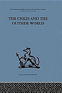 The Child and the Outside World : Studies in Developing Relationships (Paperback)