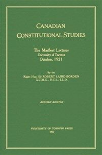 Canadian constitutional studies : the Marfleet lectures, University of Toronto, October, 1921 Rev. ed