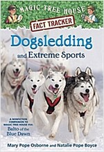 Dogsledding and Extreme Sports: A Nonfiction Companion to Magic Tree House Merlin Mission #26: Balto of the Blue Dawn (Paperback)