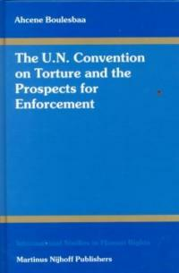 The U.N. Convention on Torture and the prospects for enforcement