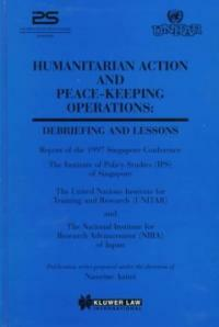 Humanitarian action and peace-keeping operations : debriefing and lessons : report and recommendations of the International Conference, Singapore, Februray 1997