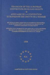 Yearbook of the European convention on human rights. 1998(v. 41A) : key extracts from a Selection of Judgments of the European Court of Human Rights and Decisions and Reports of the European Commissio