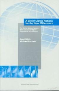 A better United Nations for the new millennium : the United Nations system : how it is now and how it should be in the future