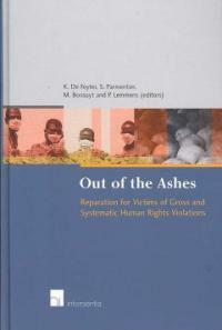 Out of the ashes : reparation for victims of gross and systematic human rights violations