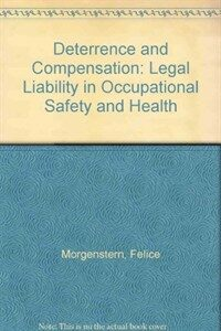 Deterrence and compensation : legal liability in occupational safety and health