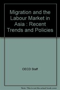 Migration and the labour market in Asia : recent trends and policies