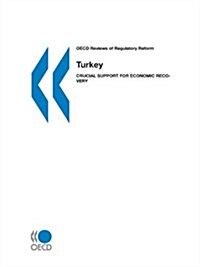 OECD Reviews of Regulatory Reform: Turkey 2002: Crucial Support for Economic Recovery (Paperback)