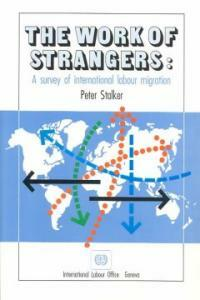 The work of strangers : a survey of international labour migration
