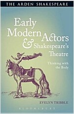 Early Modern Actors and Shakespeare's Theatre : Thinking with the Body (Paperback)