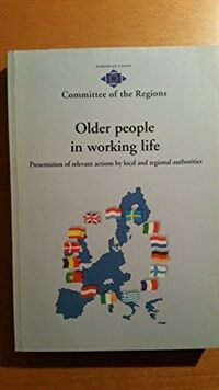 Older people in working life: presentation of relevant actions by local and regional authorities