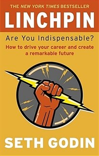 Linchpin : Are You Indispensable? How to Drive Your Career and Create a Remarkable Future (Paperback)