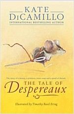 The Tale of Despereaux : Being the Story of a Mouse, a Princess, Some Soup, and a Spool of Thread (Paperback)