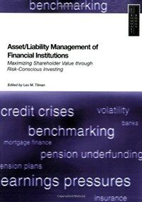 Asset/liability management of financial institutions : maximizing shareholder value through risk-conscious investing