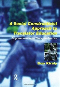 A social constructivist approach to translator education : empowerment from theory to practice
