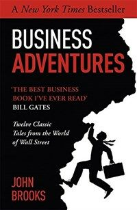 Business Adventures : Twelve Classic Tales from the World of Wall Street: The New York Times bestseller Bill Gates calls 'the best business book I've  (Paperback)