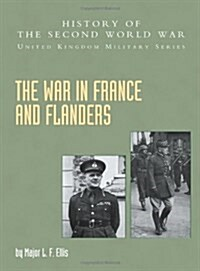The War in France and Flanders 1939-1940 : Official Campaign History (Paperback)
