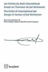 Les limites du droit international : essais en l'honneur de Joe Verhoeven = The limits of international law : essays in honour of Joe Verhoeven
