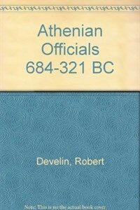 Athenian officials, 684-321 B.C.
