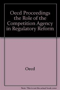 The role of the competition agency in regulatory reform : proceedings of a workshop by the OECD and the Fair Trade Commission of Japan