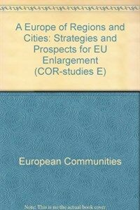A Europe of regions and cities : strategies and prospects for EU enlargement