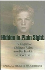 Hidden in Plain Sight: The Tragedy of Children's Rights from Ben Franklin to Lionel Tate (Paperback)