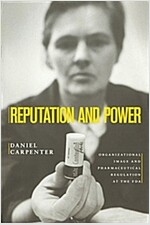 Reputation and Power: Organizational Image and Pharmaceutical Regulation at the FDA (Paperback)