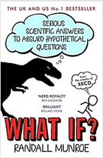 What If? : Serious Scientific Answers to Absurd Hypothetical Questions (Paperback)