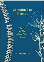 Committed to Memory: The Art of the Slave Ship Icon (Hardcover)