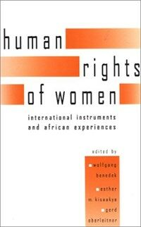 The human rights of women : international instruments and African experiences