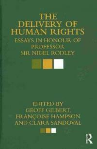 The delivery of human rights : essays in honour of Professor Sir Nigel Rodley