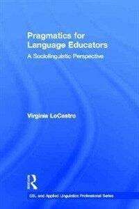 Pragmatics for language educators : a sociolinguistic perspective