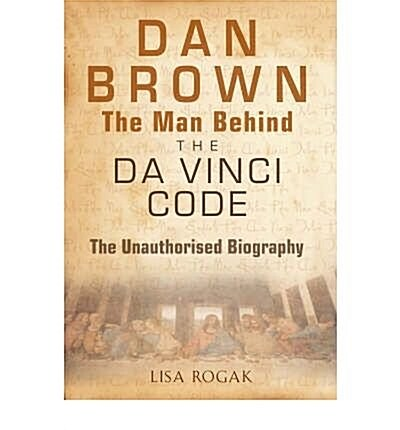 Dan Brown - The Man Behind the Da Vinci Code : An Unauthorized Biography (Paperback)