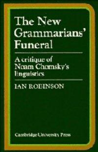 The new grammarians' funeral : a critique of Noam Chomsky's linguistics