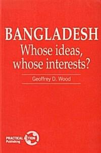 Bangladesh : Whose ideas, whose interests? (Paperback)