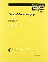Computational Imaging: Proceedings Electronic Imaging Science and Technology 23-24 January 2003. Santa Clara,California, USA