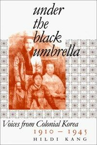 Under the black umbrella : voices from colonial Korea, 1910-1945