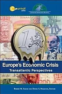 Europes Economic Crisis: Transatlantic Perspectives (Paperback)